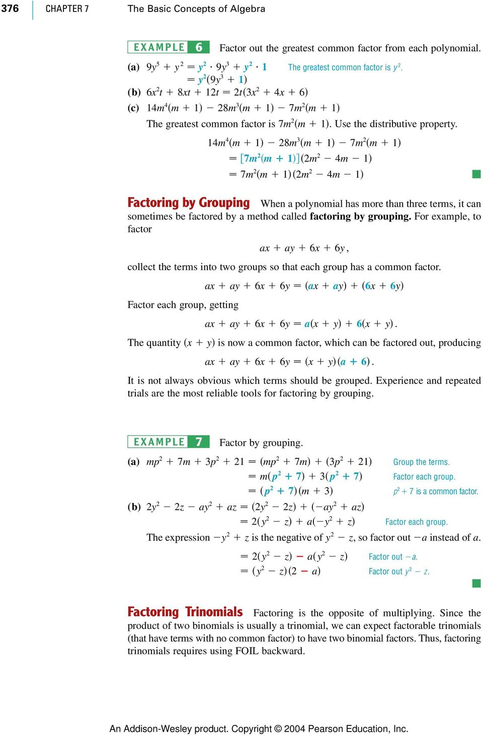 14m 4 m 1 28m 3 m 1 7m 2 m 1 7m 2 m 12m 2 4m 1 7m 2 m 12m 2 4m 1 Factoring by Grouping When a polynomial has more than three terms, it can sometimes be factored by a method called factoring by