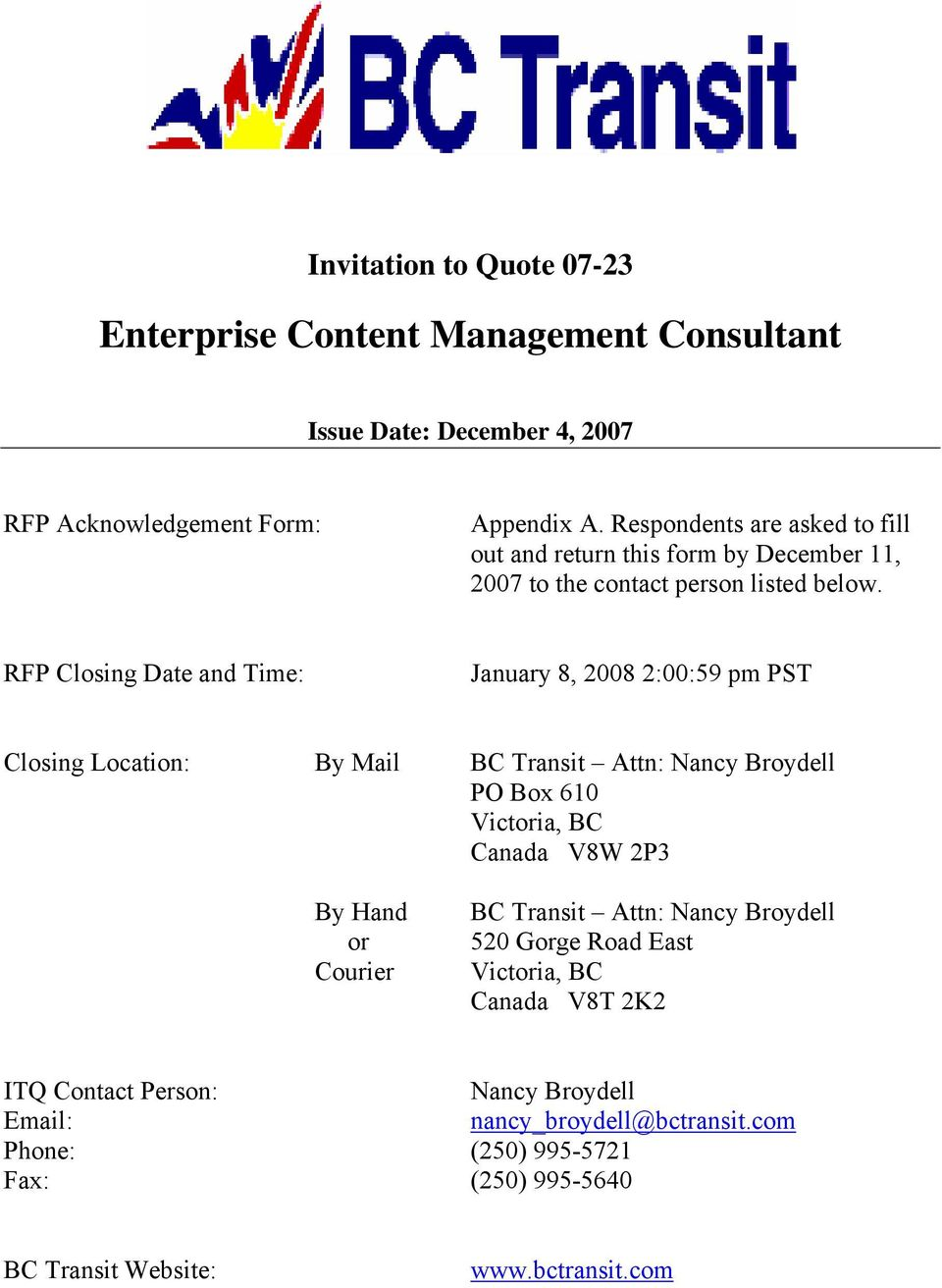 RFP Closing Date and Time: January 8, 2008 2:00:59 pm PST Closing Location: By Mail BC Transit Attn: Nancy Broydell PO Box 610 Victoria, BC Canada V8W 2P3 By Hand