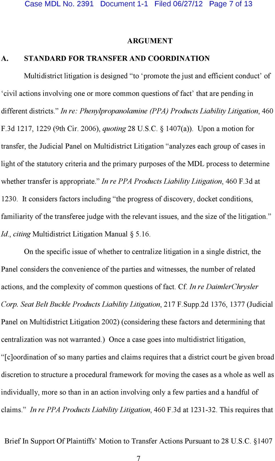 in different districts. In re: Phenylpropanolamine (PPA) Products Liability Litigation, 460 F.3d 1217, 1229 (9th Cir. 2006), quoting 28 U.S.C. 1407(a)).