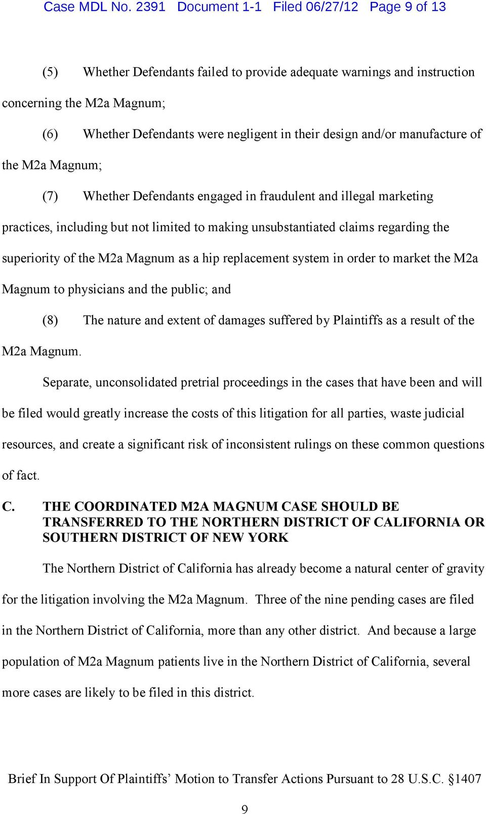 design and/or manufacture of the M2a Magnum; (7) Whether Defendants engaged in fraudulent and illegal marketing practices, including but not limited to making unsubstantiated claims regarding the