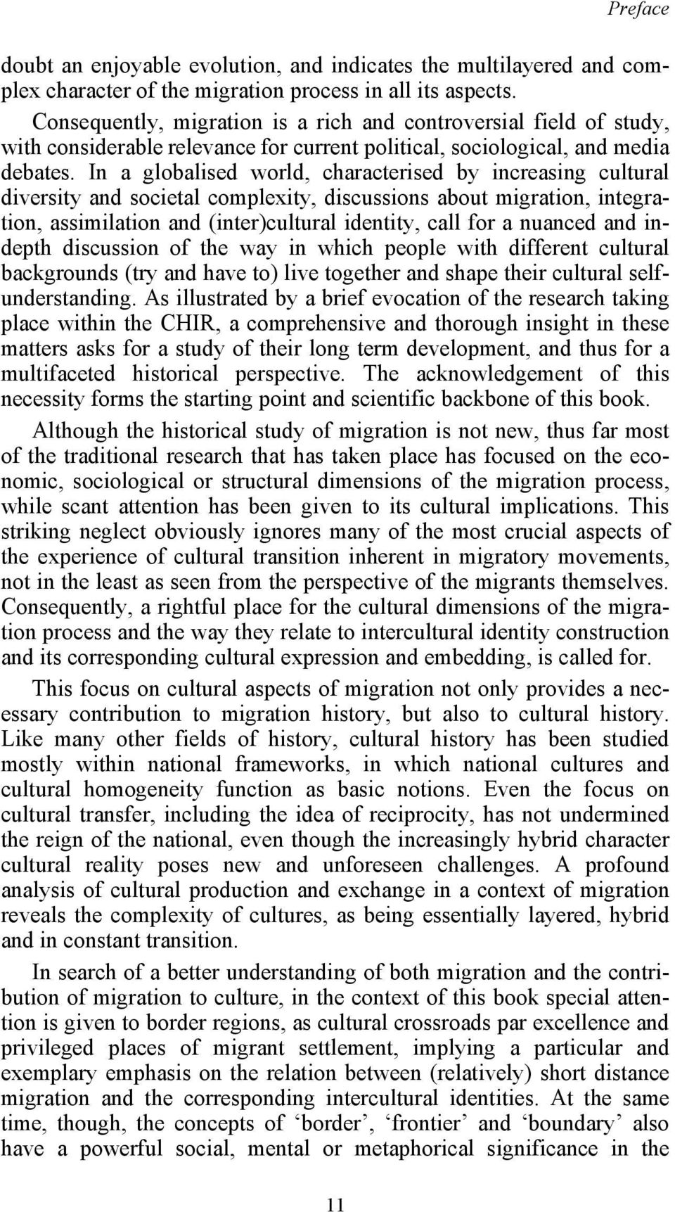 In a globalised world, characterised by increasing cultural diversity and societal complexity, discussions about migration, integration, assimilation and (inter)cultural identity, call for a nuanced