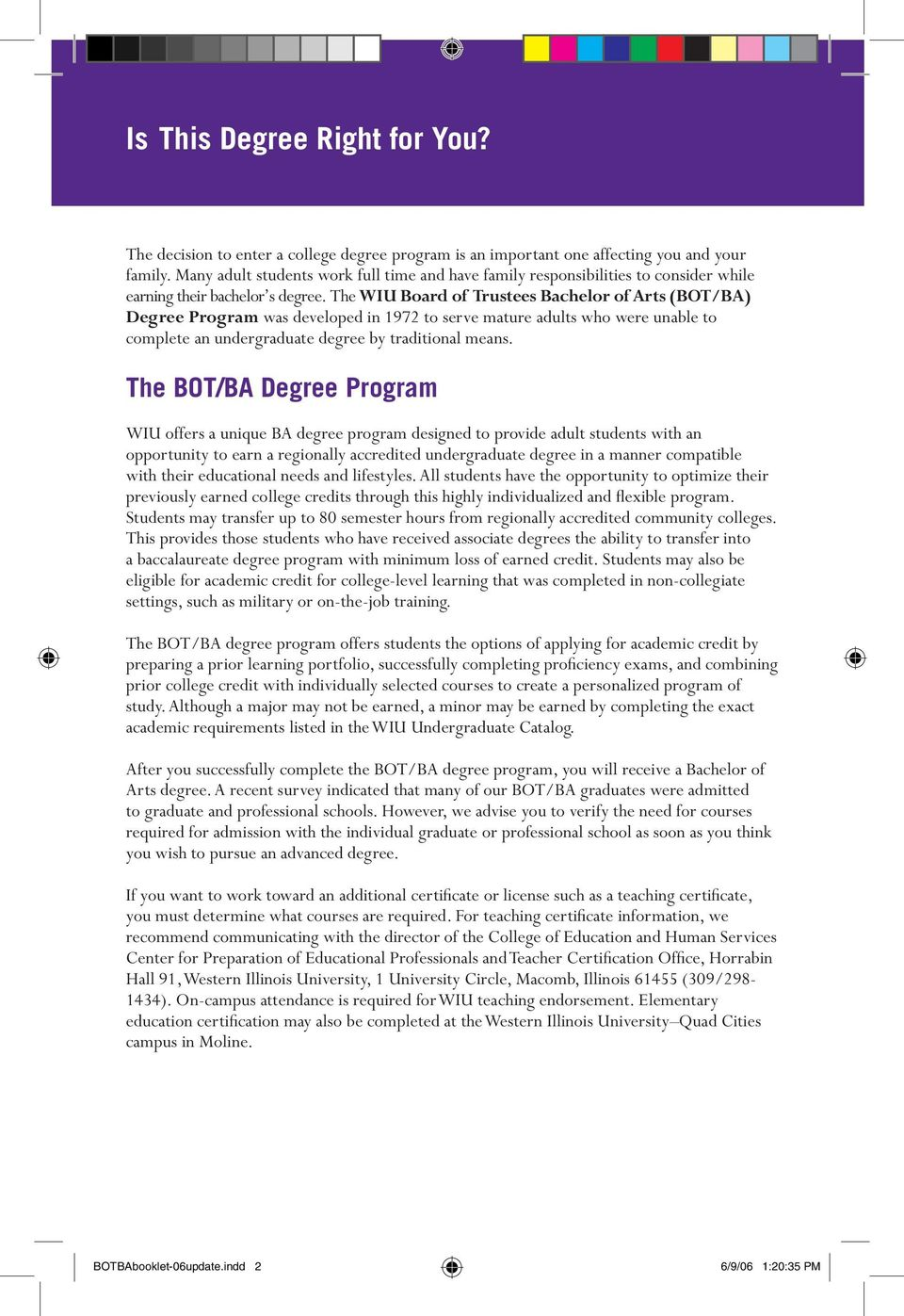 The WIU Board of Trustees Bachelor of Arts (BOT/BA) Degree Program was developed in 1972 to serve mature adults who were unable to complete an undergraduate degree by traditional means.