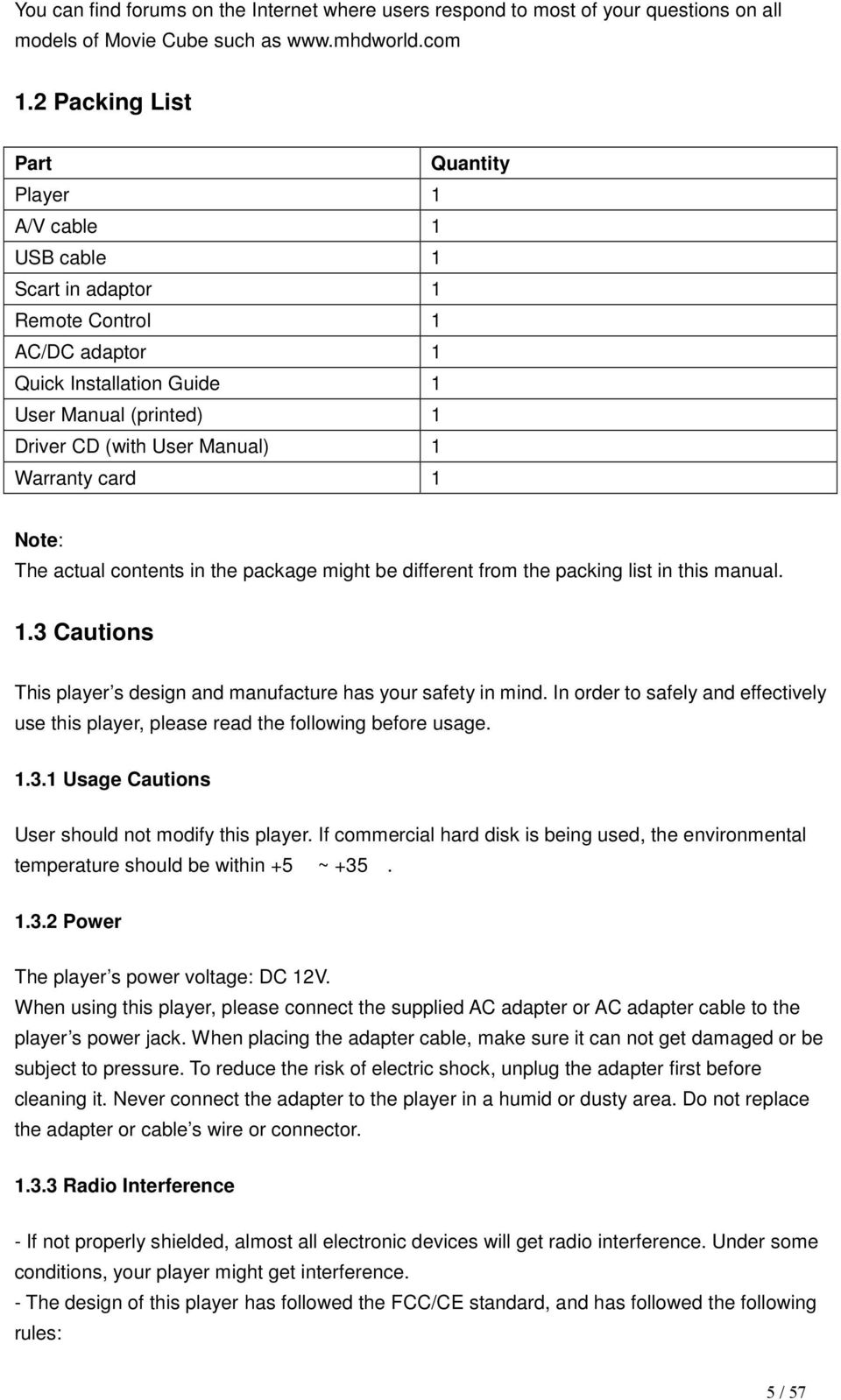 Warranty card 1 Note: The actual contents in the package might be different from the packing list in this manual. 1.3 Cautions This player s design and manufacture has your safety in mind.