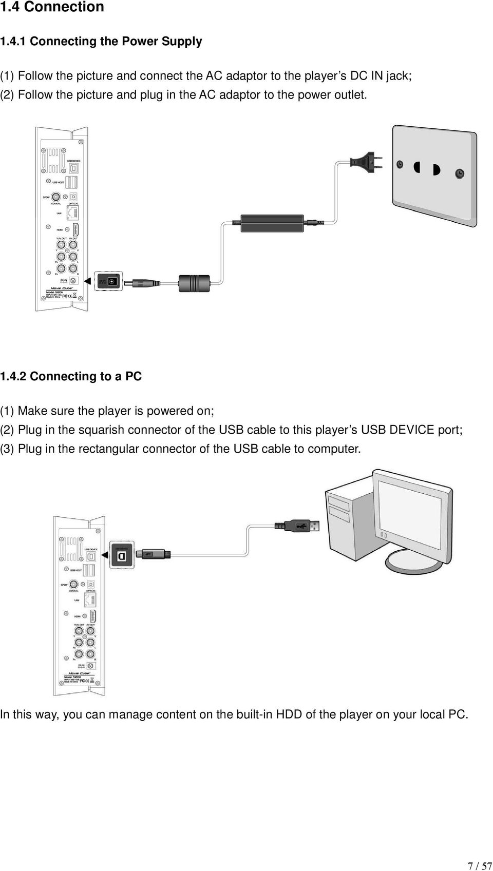 2 Connecting to a PC (1) Make sure the player is powered on; (2) Plug in the squarish connector of the USB cable to this player