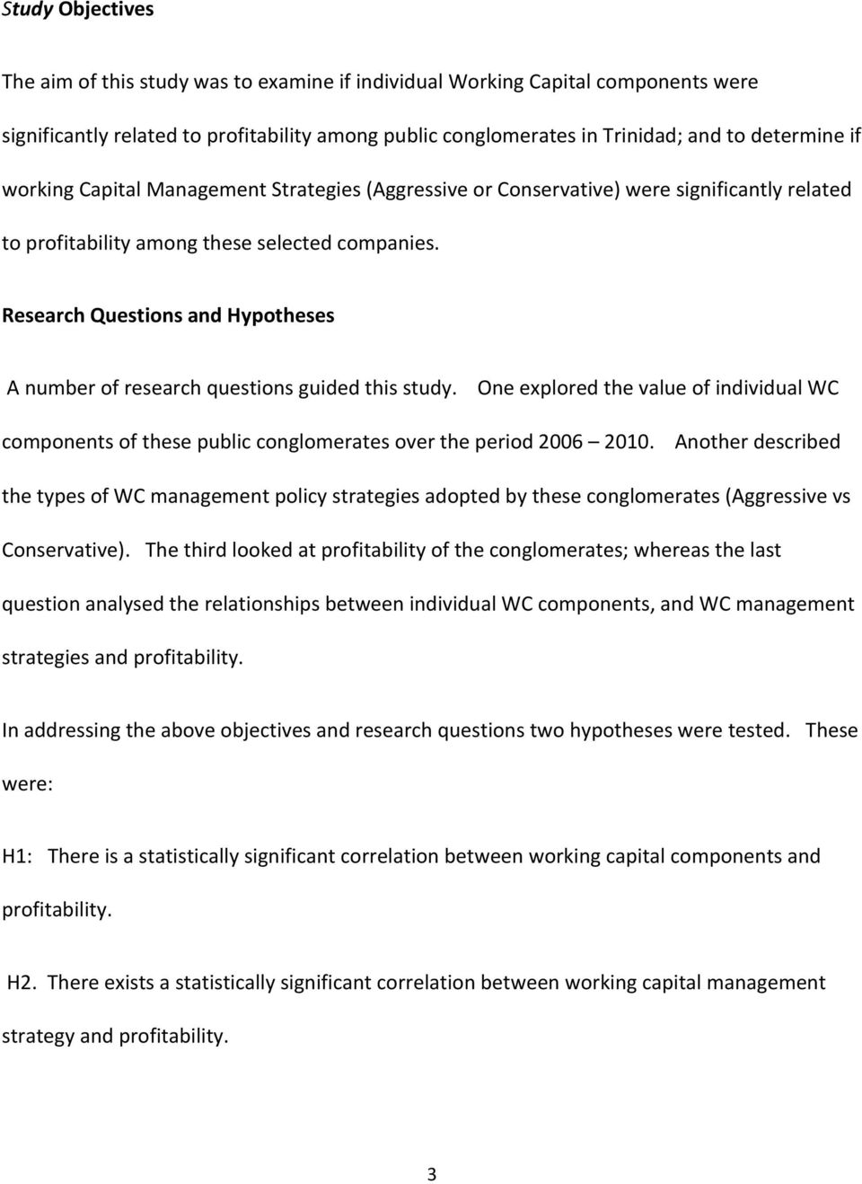 Research Questions and Hypotheses A number of research questions guided this study. One explored the value of individual WC components of these public conglomerates over the period 2006 200.