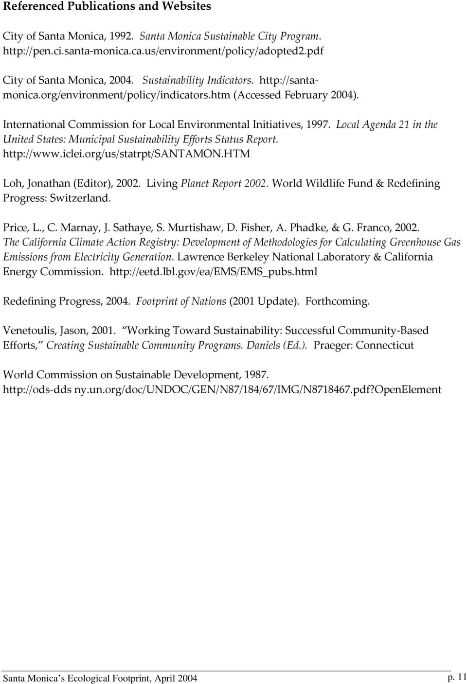 Local Agenda 21 in the United States: Municipal Sustainability Efforts Status Report. http://www.iclei.org/us/statrpt/santamon.htm Loh, Jonathan (Editor), 2002. Living Planet Report 2002.