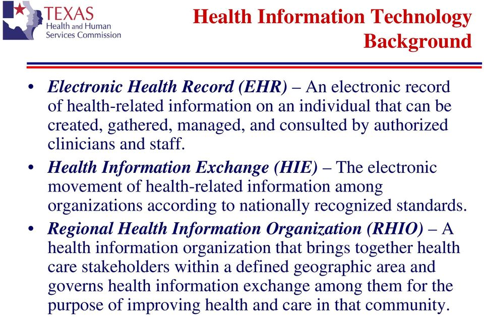 Health Information Exchange (HIE) The electronic movement of health-related information among organizations according to nationally recognized standards.