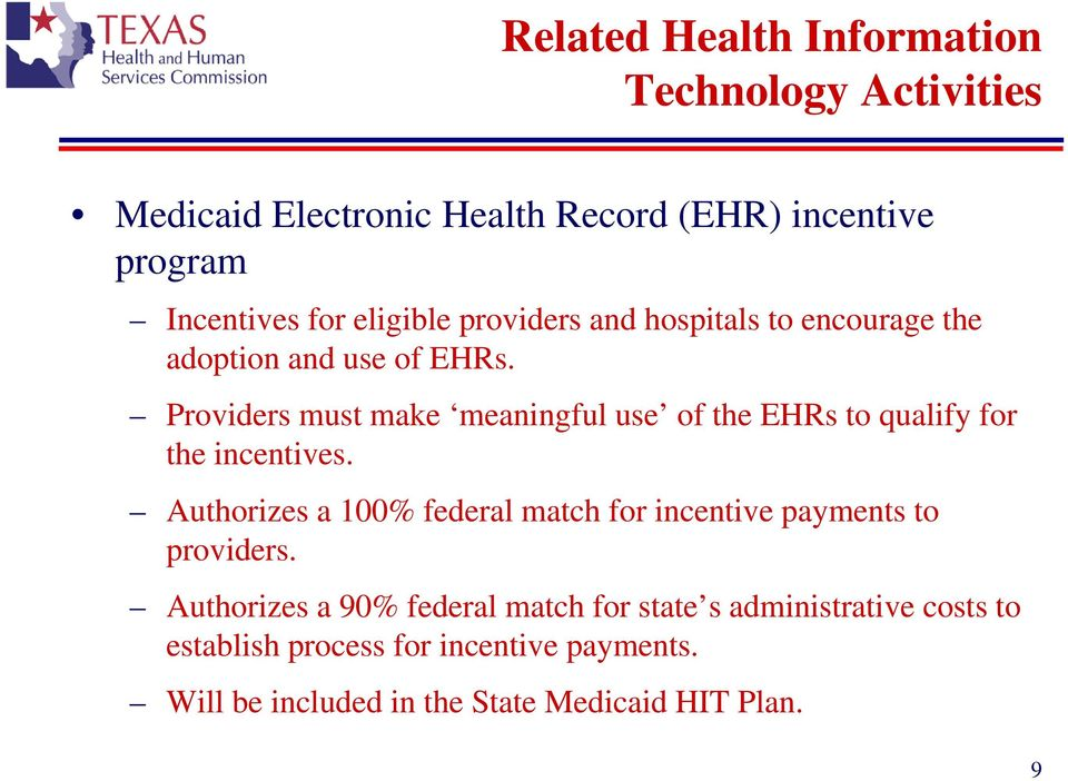 Providers must make meaningful use of the EHRs to qualify for the incentives.