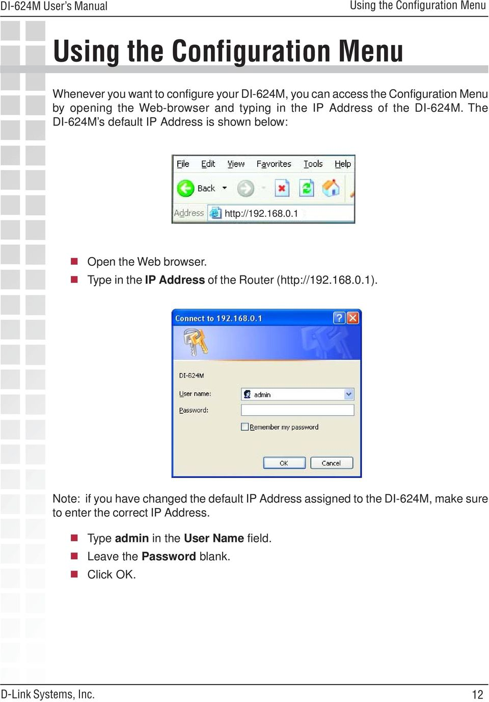 168.0.1 Open the Web browser. Type in the IP Address of the Router (http://192.168.0.1).