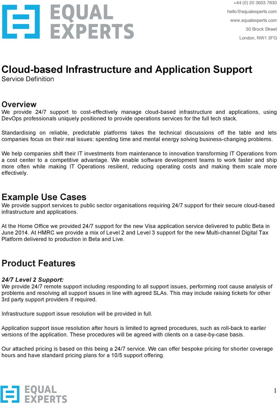 com 30 Brock Street London, NW1 3FG Cloud-based Infrastructure and Application Support Service Definition Overview We provide 24/7 support to cost-effectively manage cloud-based infrastructure and