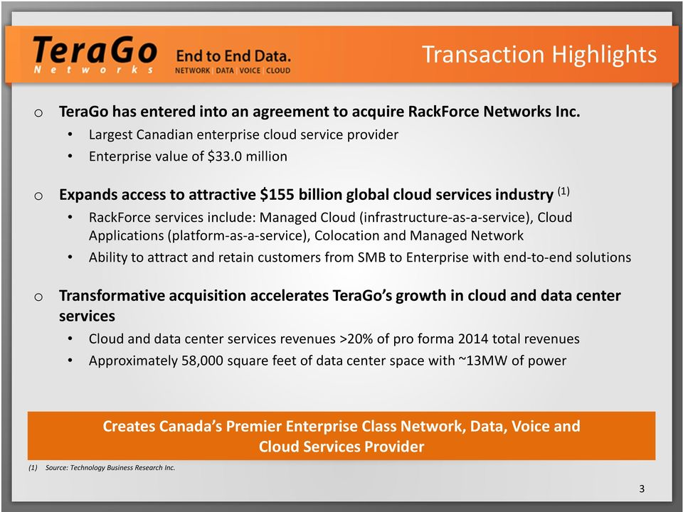 (platform-as-a-service), Colocation and Managed Network Ability to attract and retain customers from SMB to Enterprise with end-to-end solutions o Transformative acquisition accelerates TeraGo s