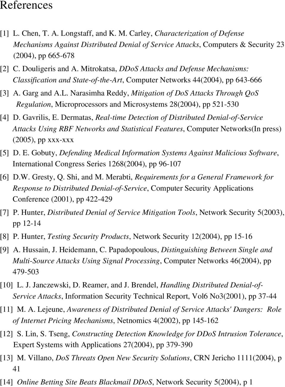 Narasimha Reddy, Mitigation of DoS Attacks Through QoS Regulation, Microprocessors and Microsystems 28(2004), pp 521 530 [4] D. Gavrilis, E.