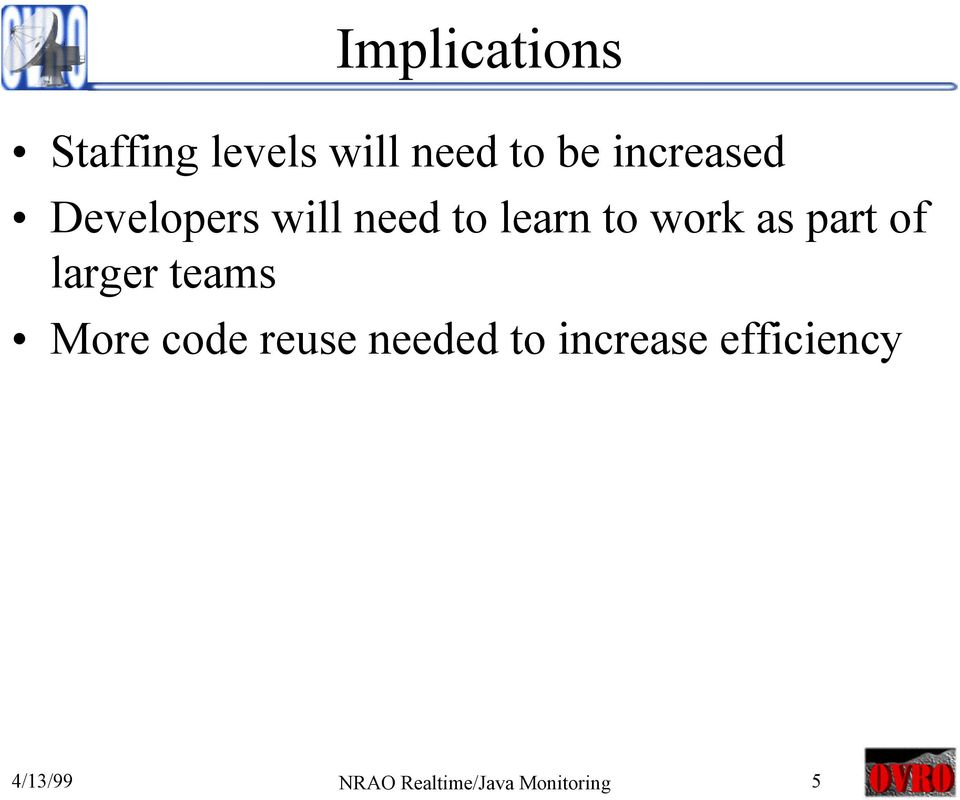 part of larger teams More code reuse needed to