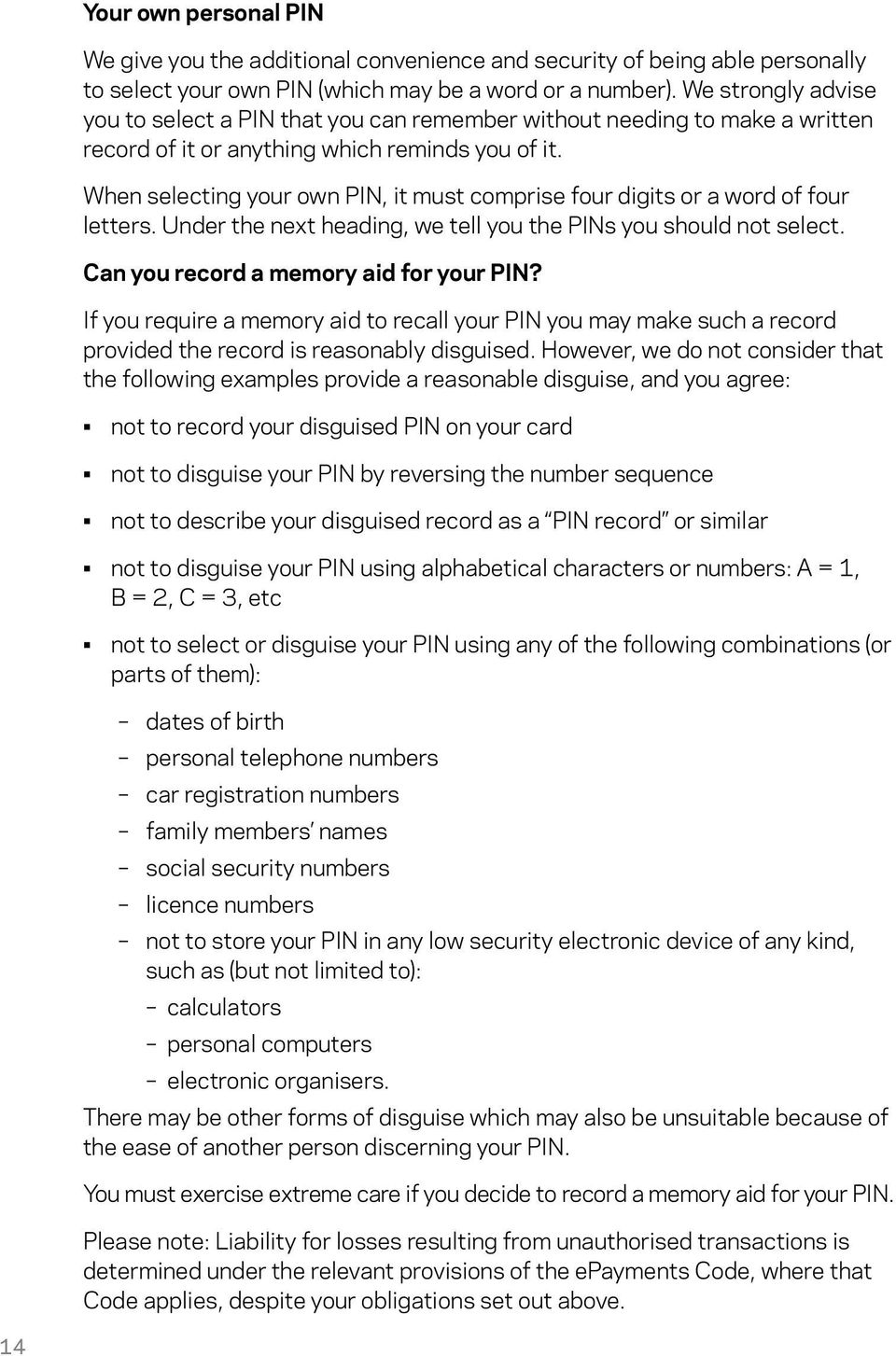 When selecting your own PIN, it must comprise four digits or a word of four letters. Under the next heading, we tell you the PINs you should not select. Can you record a memory aid for your PIN?