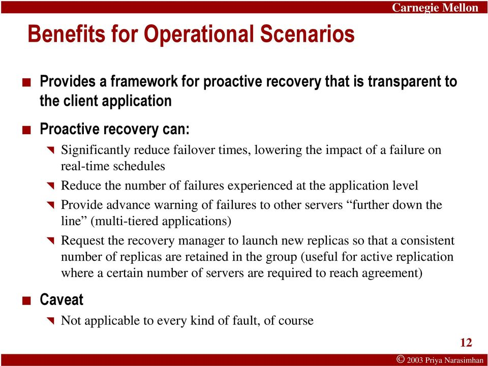 failures to other servers further down the line (multi-tiered applications) Request the recovery manager to launch new replicas so that a consistent number of replicas are
