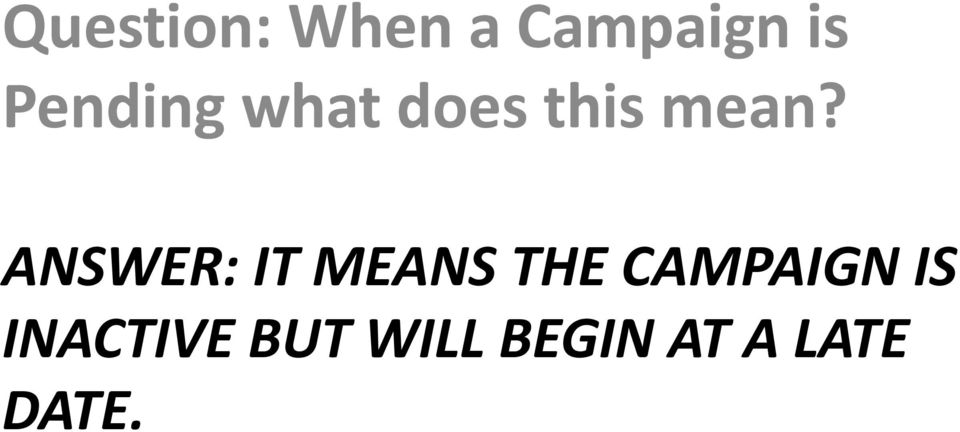 ANSWER: IT MEANS THE CAMPAIGN IS