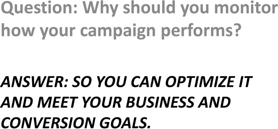 ANSWER: SO YOU CAN OPTIMIZE IT