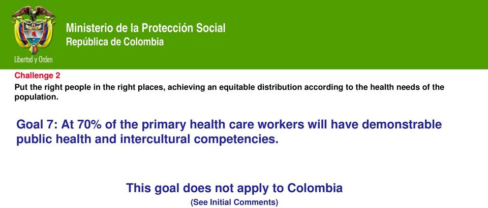 Goal 7: At 70% of the primary health care workers will have demonstrable public
