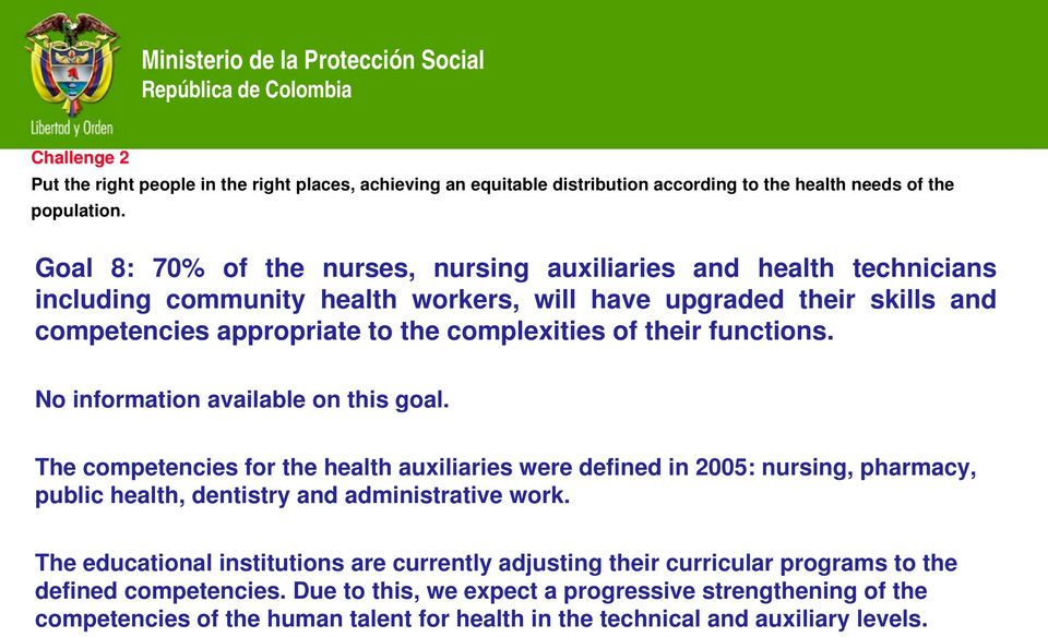 their functions. No information available on this goal. The competencies for the health auxiliaries were defined in 2005: nursing, pharmacy, public health, dentistry and administrative work.