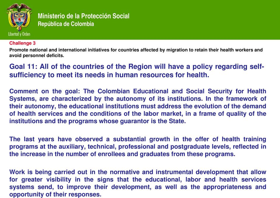 Comment on the goal: The Colombian Educational and Social Security for Health Systems, are characterized by the autonomy of its institutions.