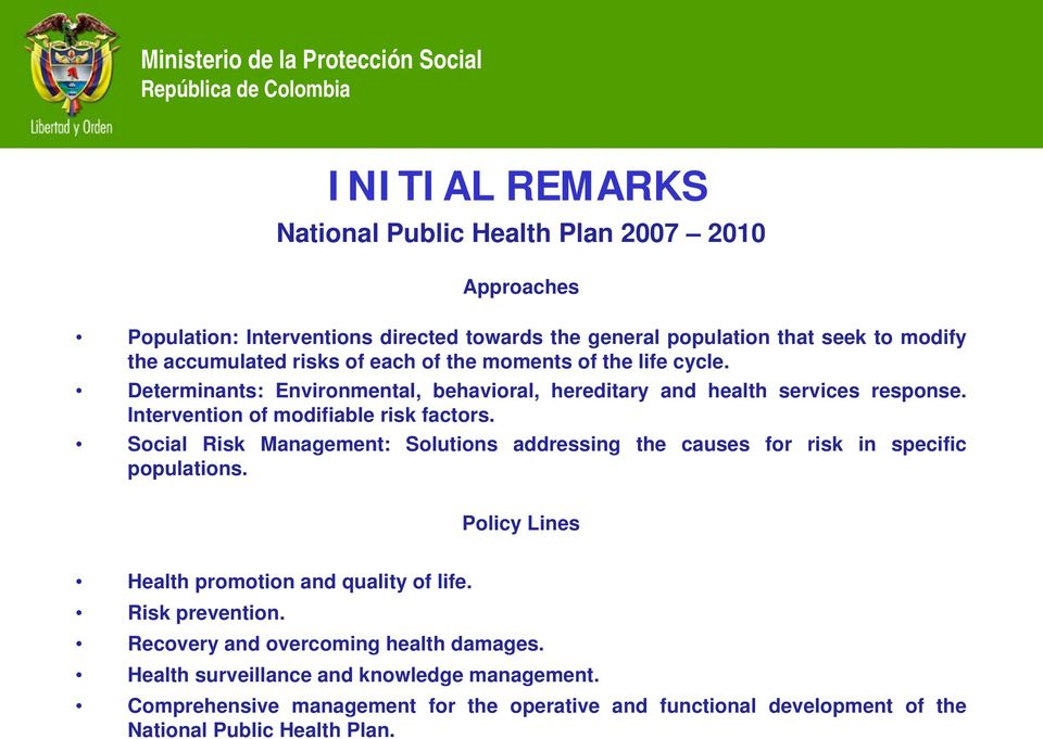 Social Risk Management: Solutions addressing the causes for risk in specific populations. Policy Lines Health promotion and quality of life. Risk prevention.