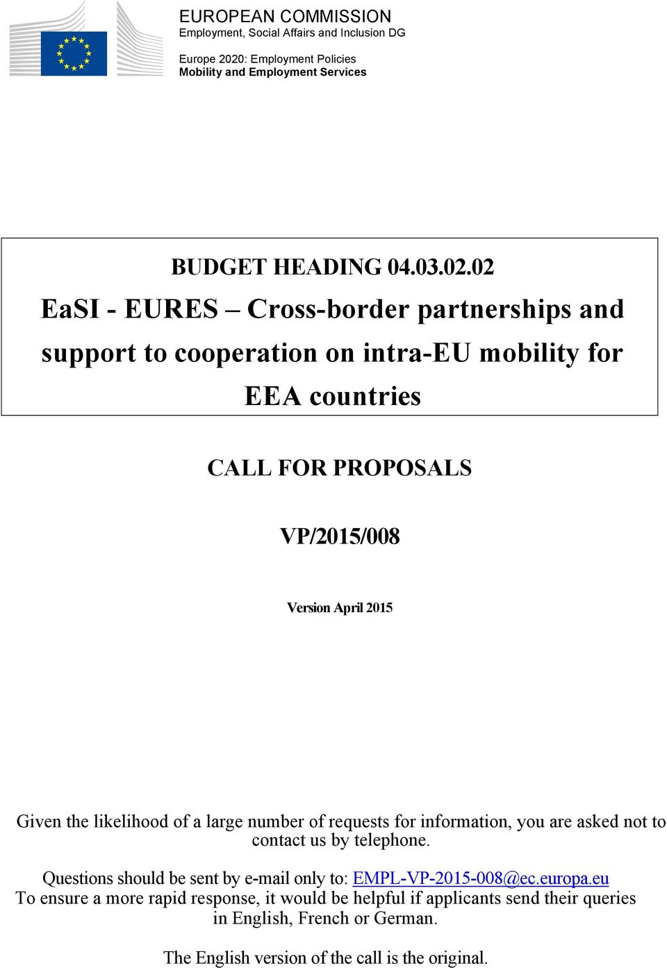 02 EaSI - EURES Cross-border partnerships and support to cooperation on intra-eu mobility for EEA countries CALL FOR PROPOSALS VP/2015/008 Version April 2015 Given