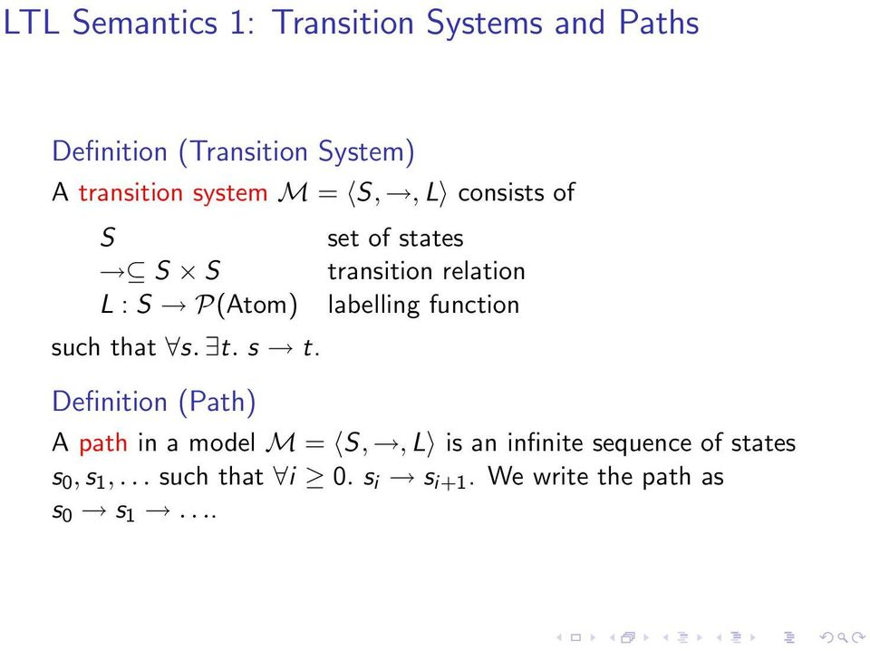 Definition (Path) set of states transition relation labelling function A path in a model M
