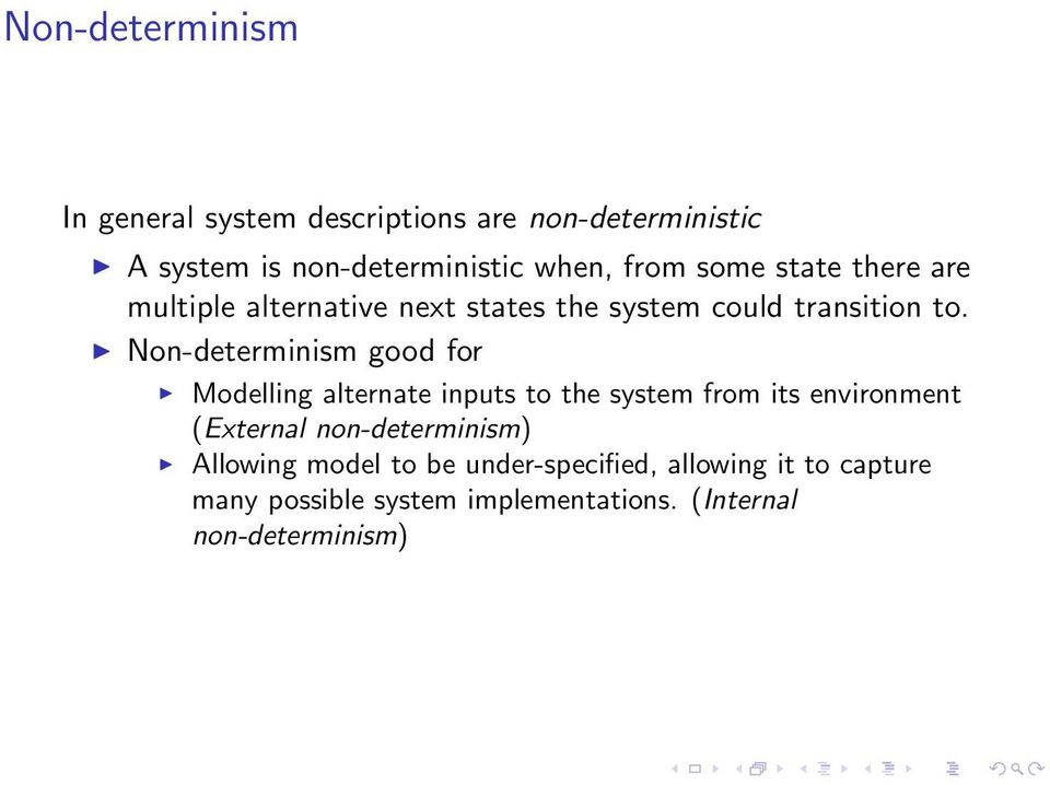 Non-determinism good for Modelling alternate inputs to the system from its environment (External