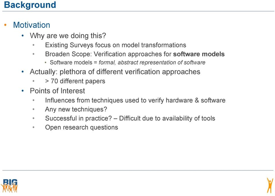 models = formal, abstract representation of software Actually: plethora of different verification approaches > 70