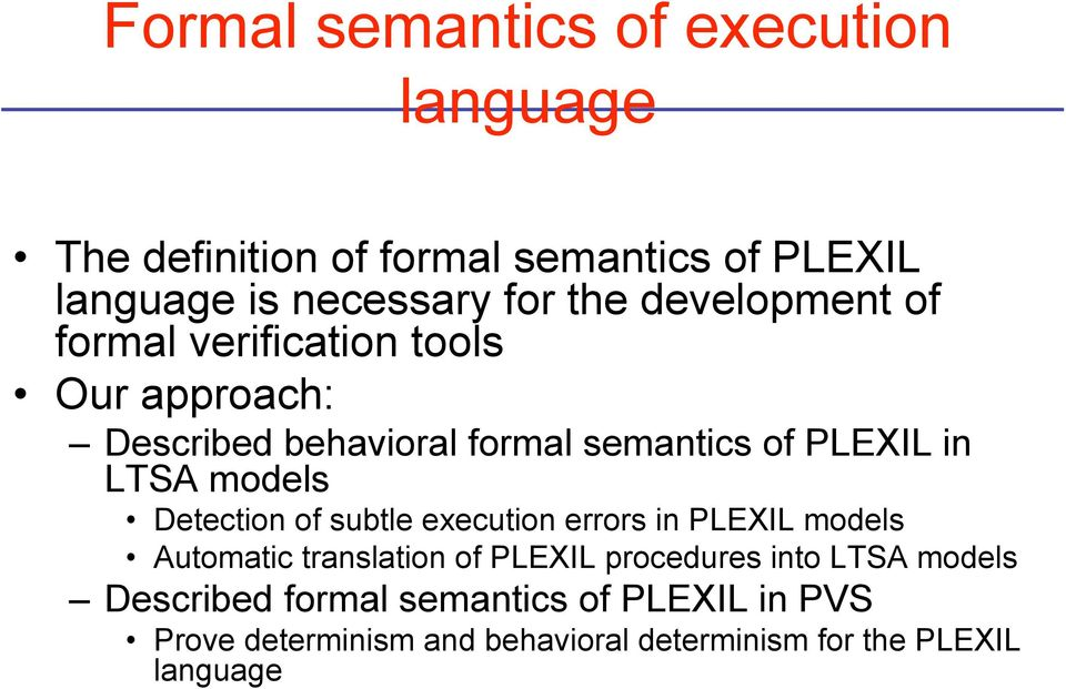 models Detection of subtle execution errors in PLEXIL models Automatic translation of PLEXIL procedures into LTSA