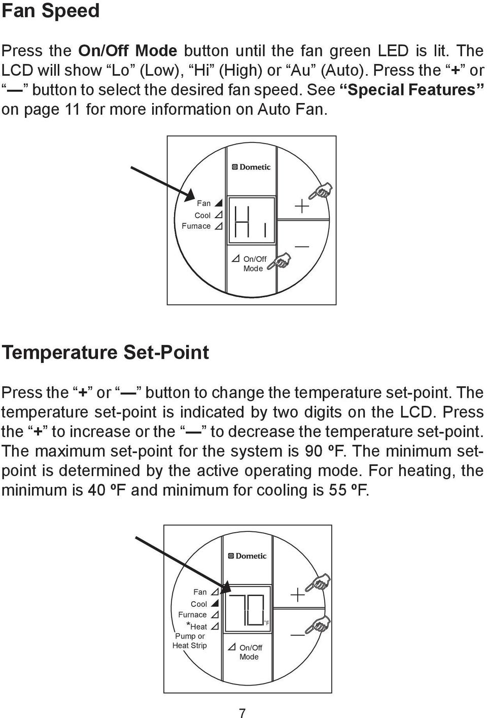 The temperature set-point is indicated by two digits on the LCD. Press the + to increase or the to decrease the temperature set-point.