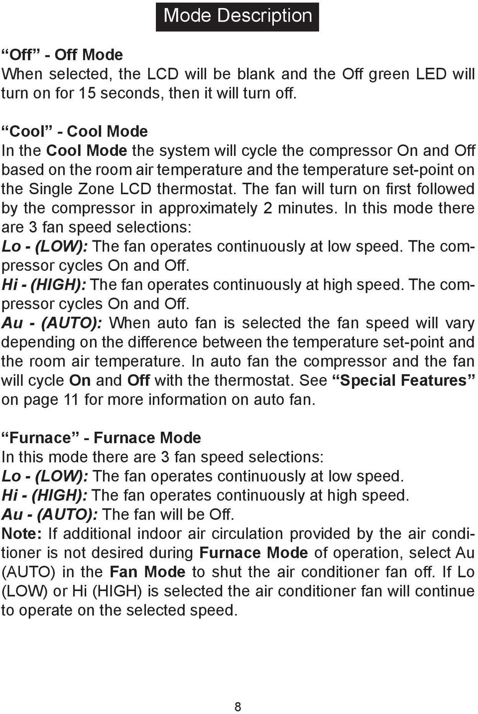 The fan will turn on first followed by the compressor in approximately 2 minutes. In this mode there are 3 fan speed selections: Lo - (LOW): The fan operates continuously at low speed.