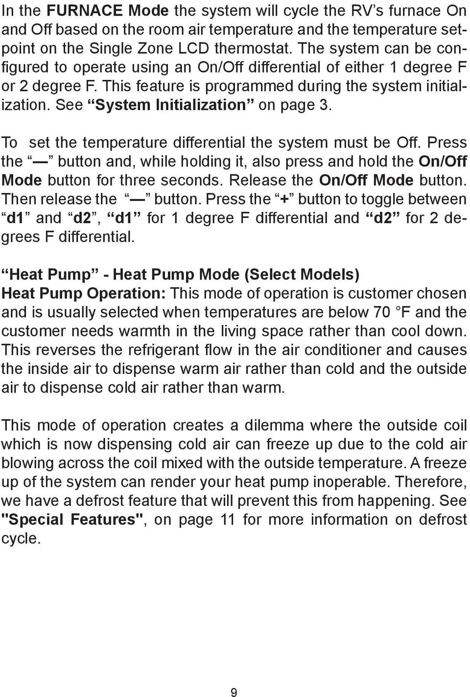 See System Initialization on page 3. To set the temperature differential the system must be Off. Press the button and, while holding it, also press and hold the On/Off button for three seconds.