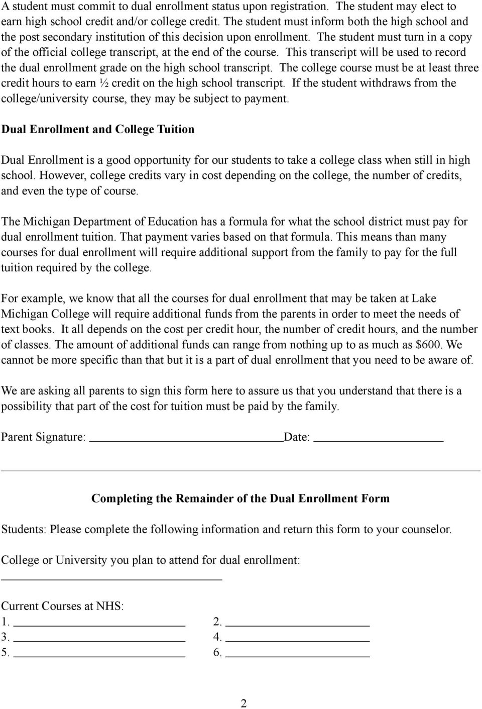 The student must turn in a copy of the official college transcript, at the end of the course. This transcript will be used to record the dual enrollment grade on the high school transcript.