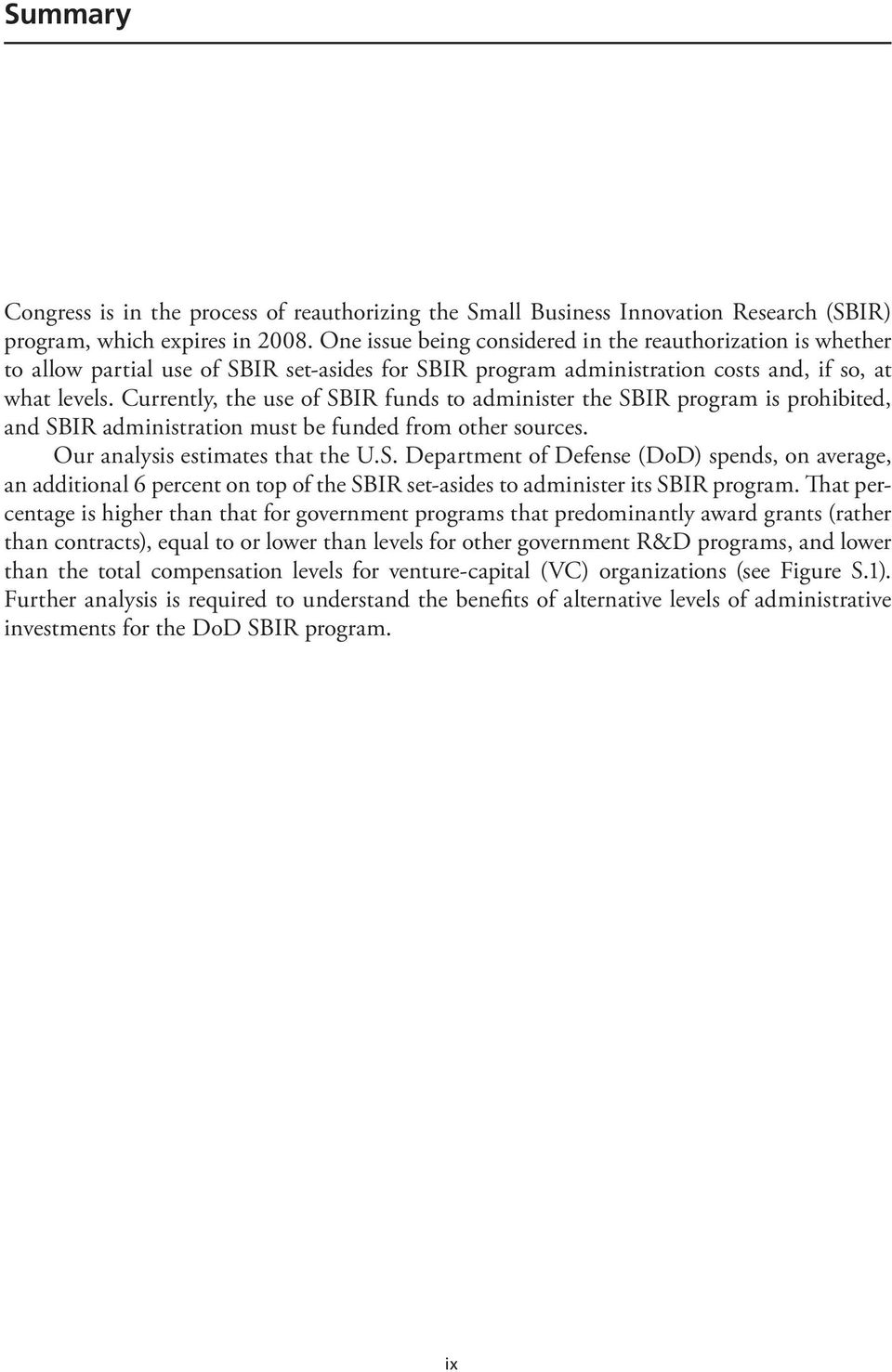 Currently, the use of SBIR funds to administer the SBIR program is prohibited, and SBIR administration must be funded from other sources. Our analysis estimates that the U.S. Department of Defense (DoD) spends, on average, an additional 6 percent on top of the SBIR set-asides to administer its SBIR program.