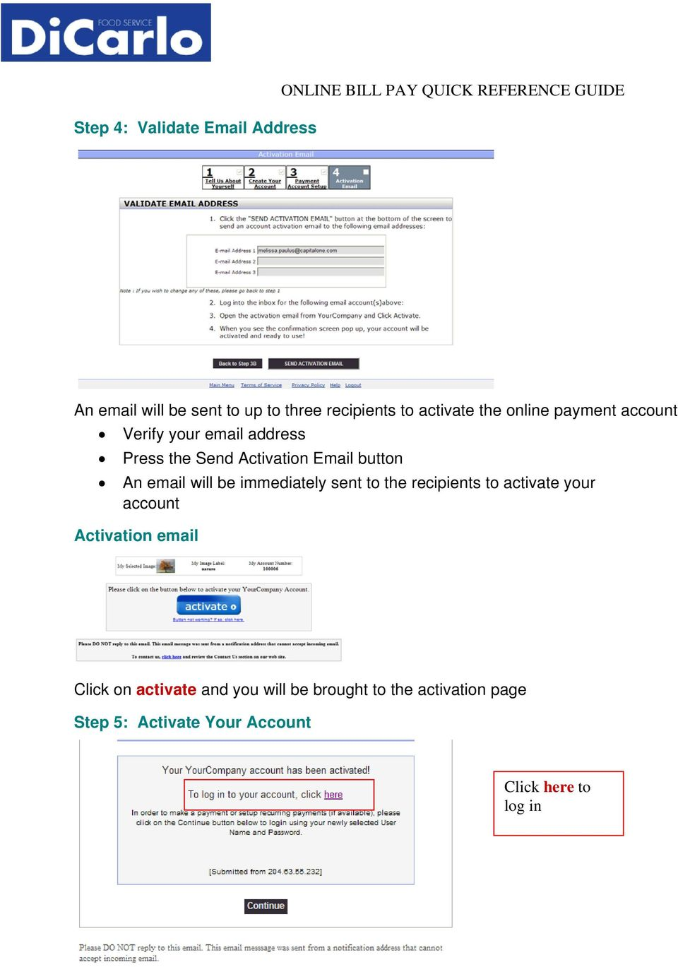 button An email will be immediately sent to the recipients to activate your account Activation email Click