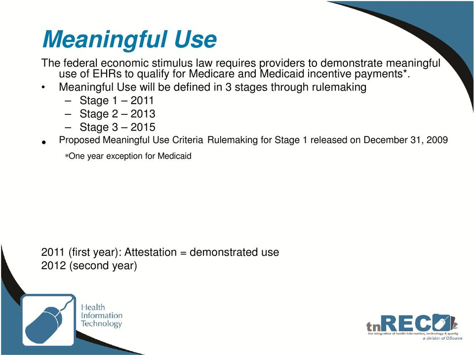 Meaningful Use will be defined in 3 stages through rulemaking Stage 1 2011 Stage 2 2013 Stage 3 2015 Proposed