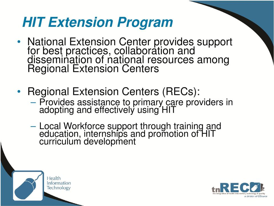 (RECs): Provides assistance to primary care providers in adopting and effectively using HIT Local