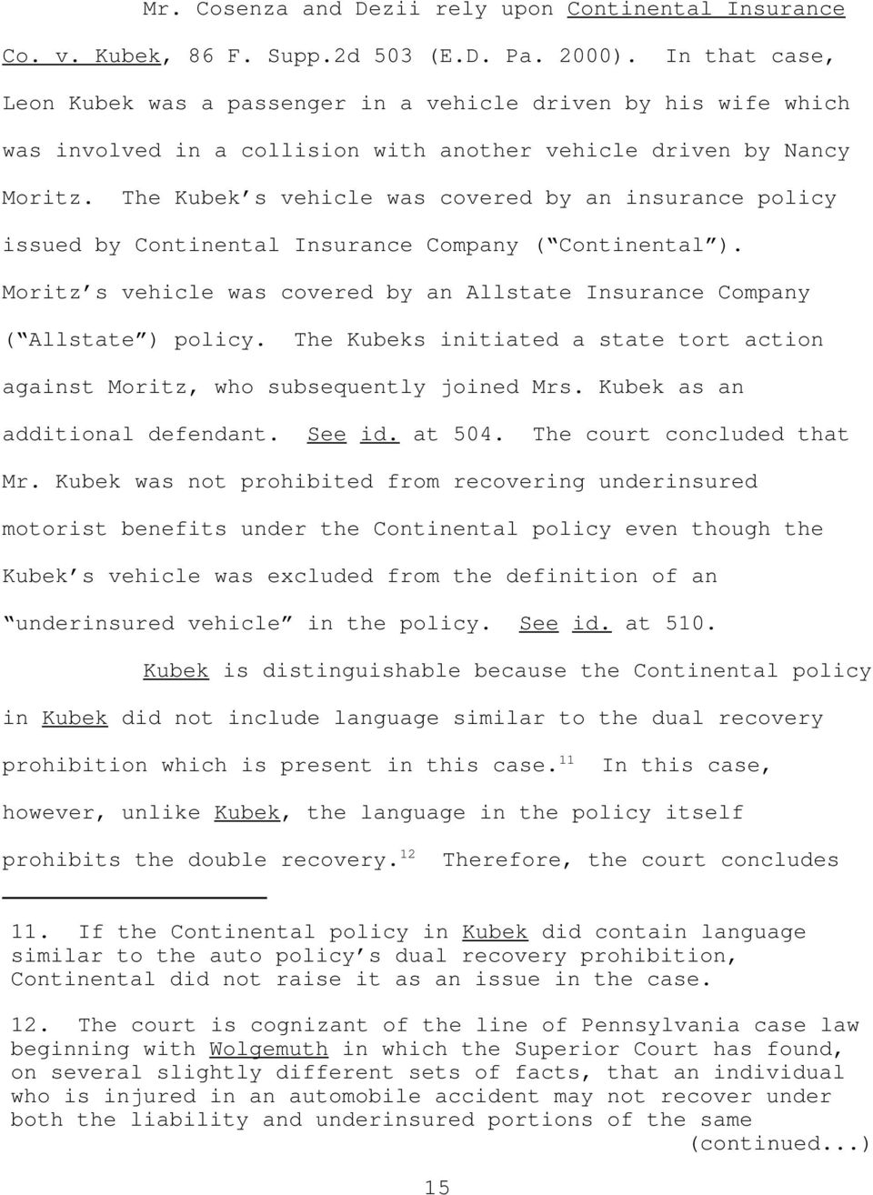 The Kubek s vehicle was covered by an insurance policy issued by Continental Insurance Company ( Continental ). Moritz s vehicle was covered by an Allstate Insurance Company ( Allstate ) policy.