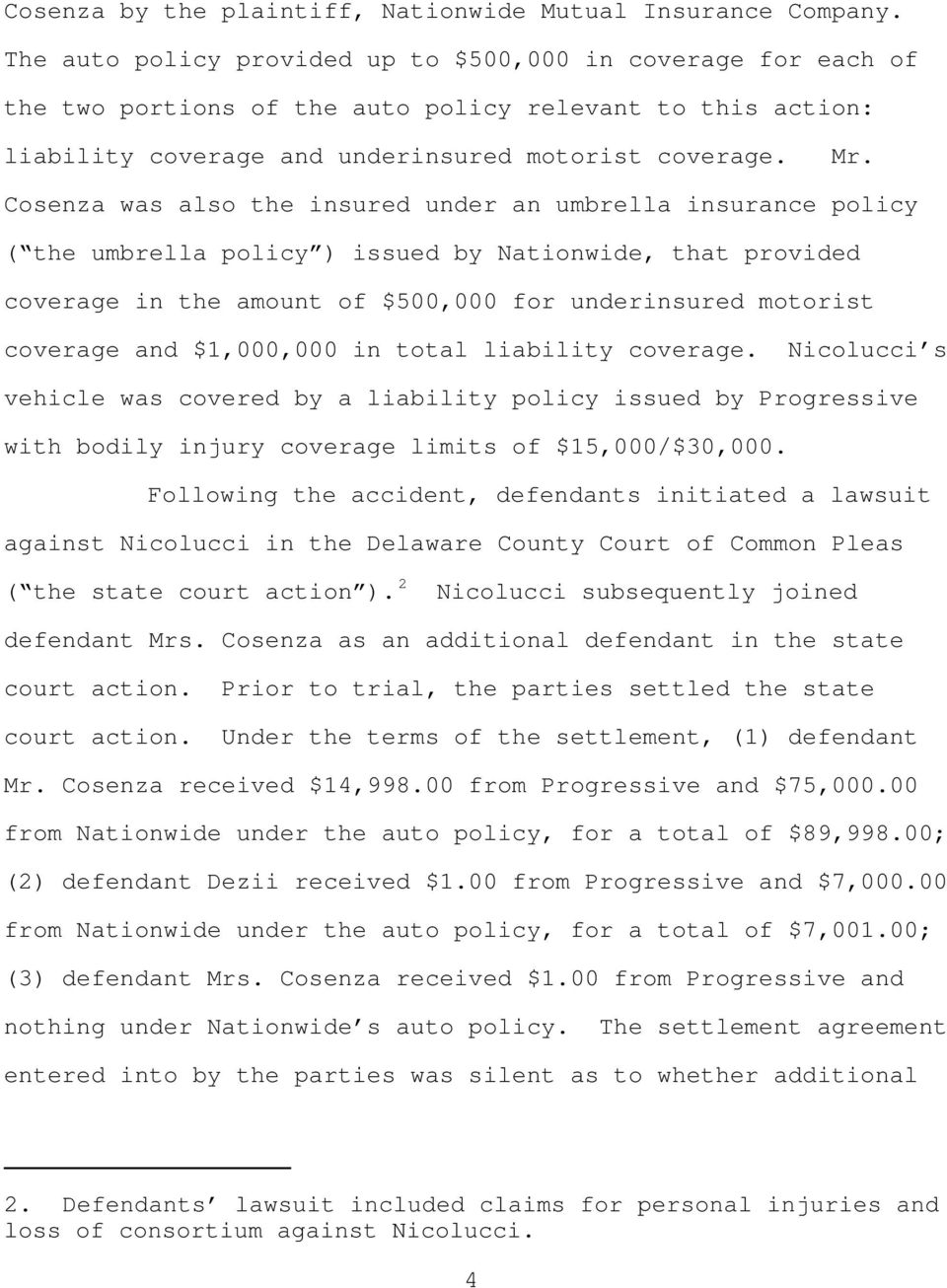 Cosenza was also the insured under an umbrella insurance policy ( the umbrella policy ) issued by Nationwide, that provided coverage in the amount of $500,000 for underinsured motorist coverage and