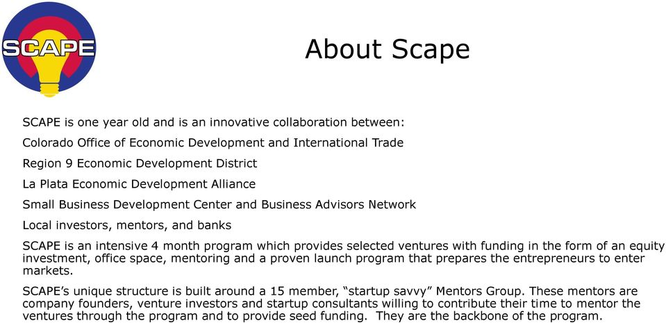 funding in the form of an equity investment, office space, mentoring and a proven launch program that prepares the entrepreneurs to enter markets.
