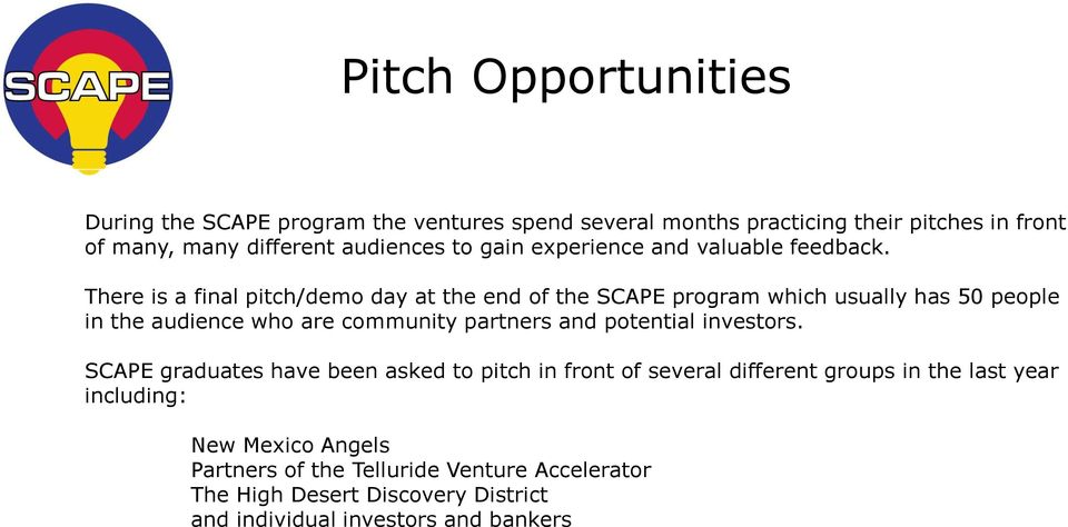 There is a final pitch/demo day at the end of the SCAPE program which usually has 50 people in the audience who are community partners and