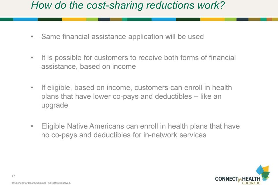 financial assistance, based on income If eligible, based on income, customers can enroll in health plans