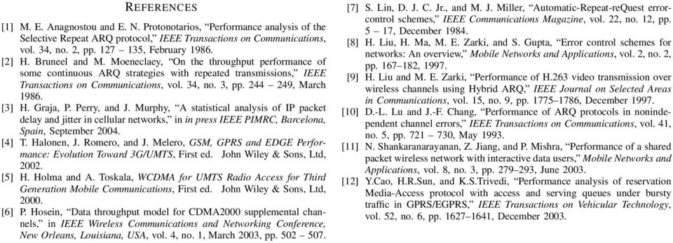 Perry, and J Murphy, A statistical analysis of IP packet delay and jitter in cellular networks, in in press IEEE PIMRC, Barcelona, Spain, September 2004 [4] T Halonen, J Romero, and J Melero, GSM,