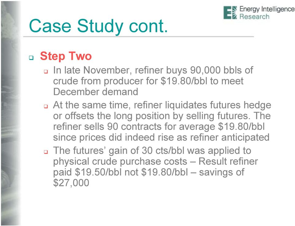 selling futures. The refiner sells 90 contracts for average $19.