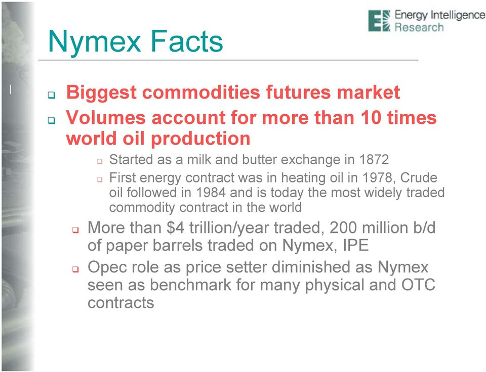 today the most widely traded commodity contract in the world More than $4 trillion/year traded, 200 million b/d of paper