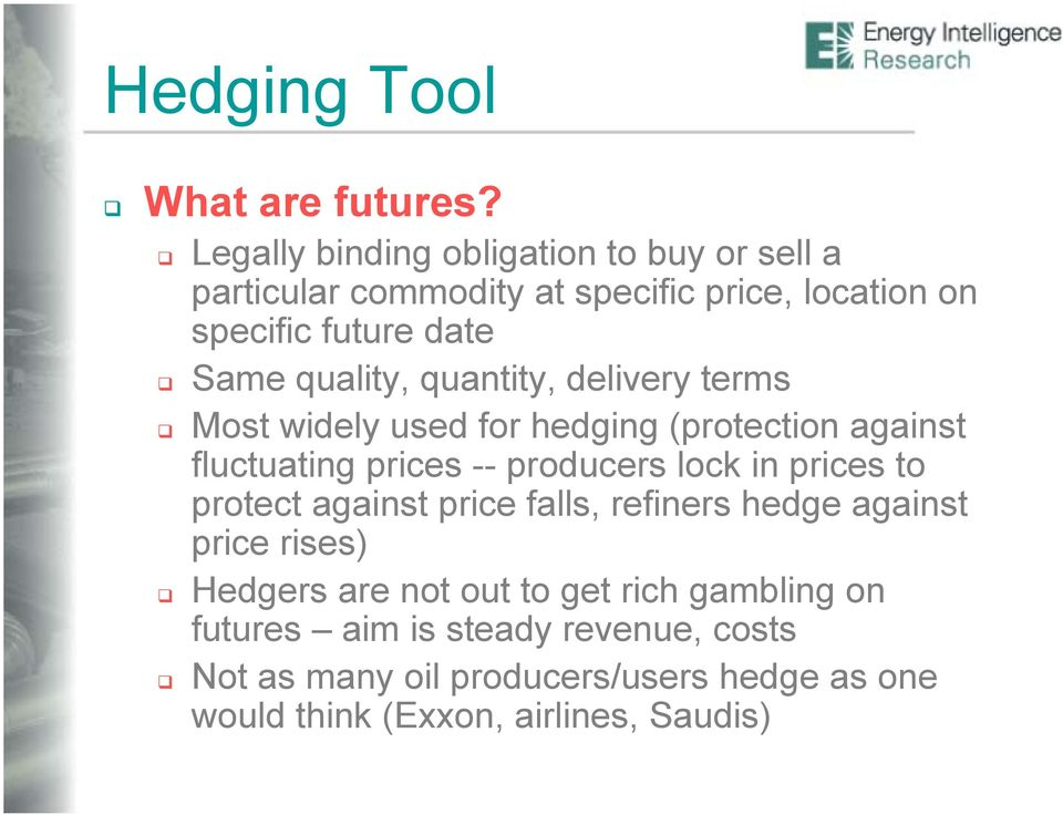 quality, quantity, delivery terms Most widely used for hedging (protection against fluctuating prices -- producers lock in