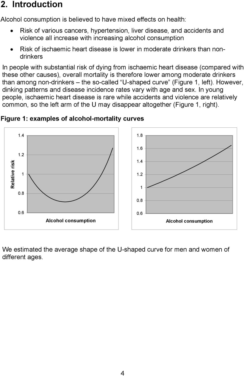 overall mortality is therefore lower among moderate drinkers than among non-drinkers the so-called U-shaped curve (Figure 1, left).