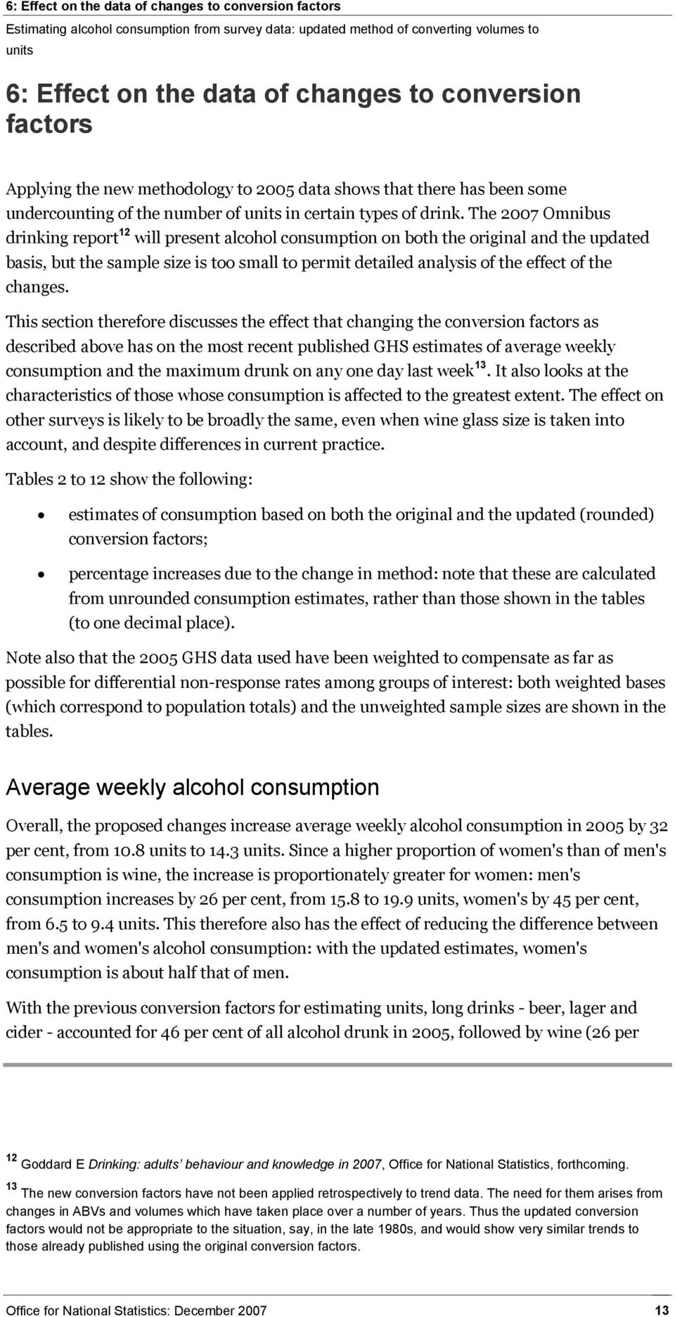 The 2007 Omnibus drinking report 12 will present alcohol consumption on both the original and the updated basis, but the sample size is too small to permit detailed analysis of the effect of the