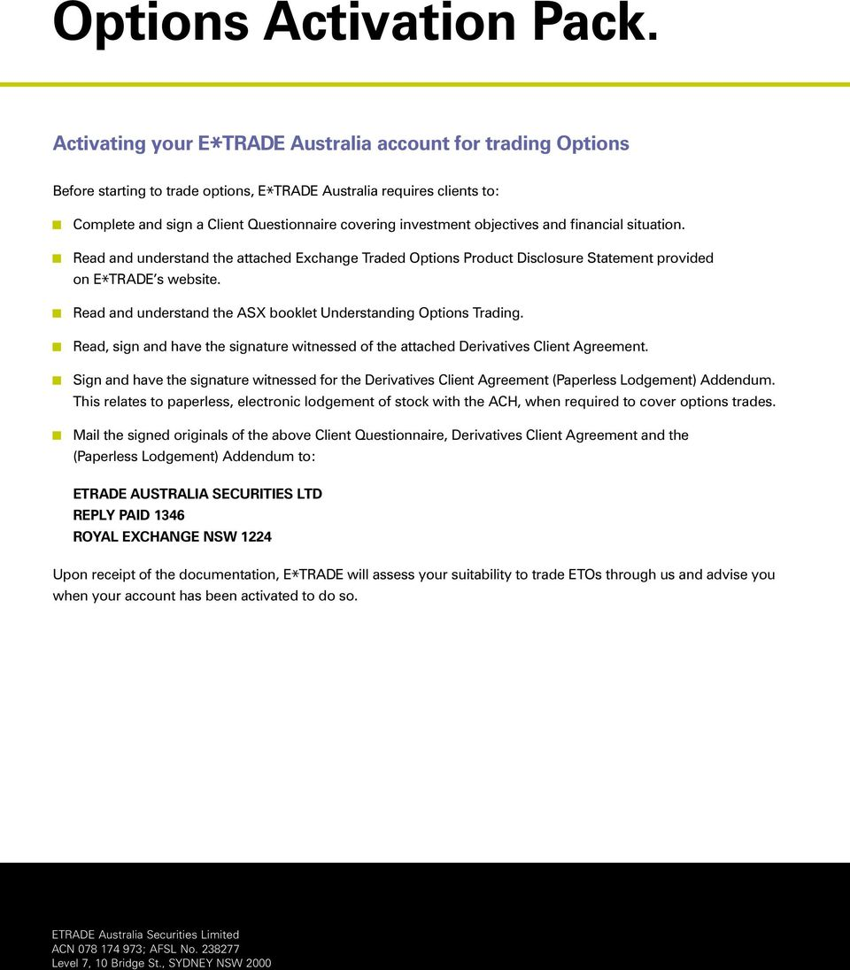 objectives and financial situation. Read and understand the attached Exchange Traded Options Product Disclosure Statement provided on E TRADE s website.